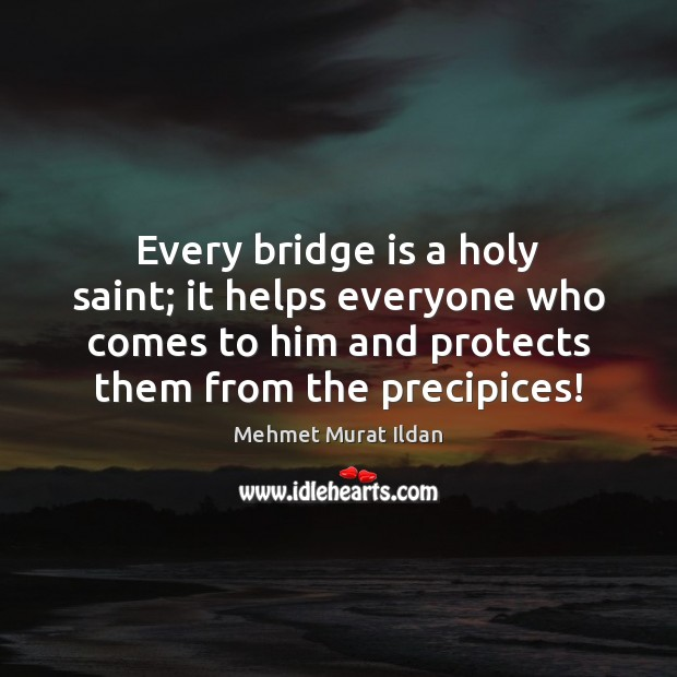 Every bridge is a holy saint; it helps everyone who comes to Image