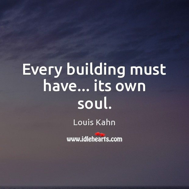 Image, Every building must have… its own soul.