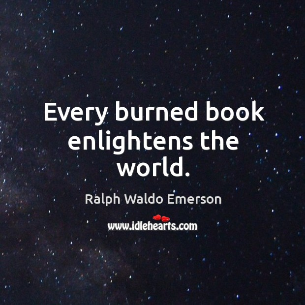 Image, Every burned book enlightens the world.