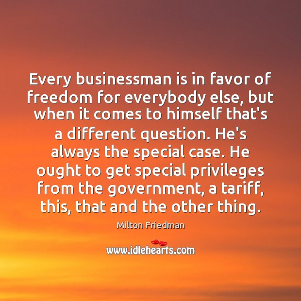 Image, Every businessman is in favor of freedom for everybody else, but when