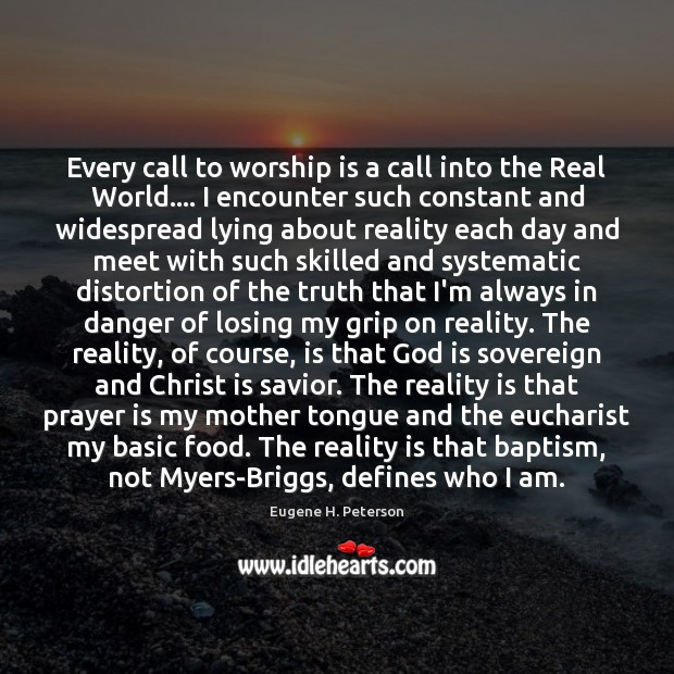Every call to worship is a call into the Real World…. I Worship Quotes Image