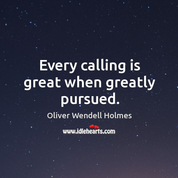 Image, Every calling is great when greatly pursued.
