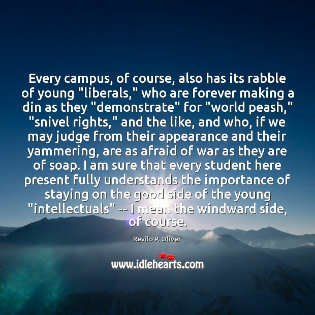 """Every campus, of course, also has its rabble of young """"liberals,"""" who Revilo P. Oliver Picture Quote"""