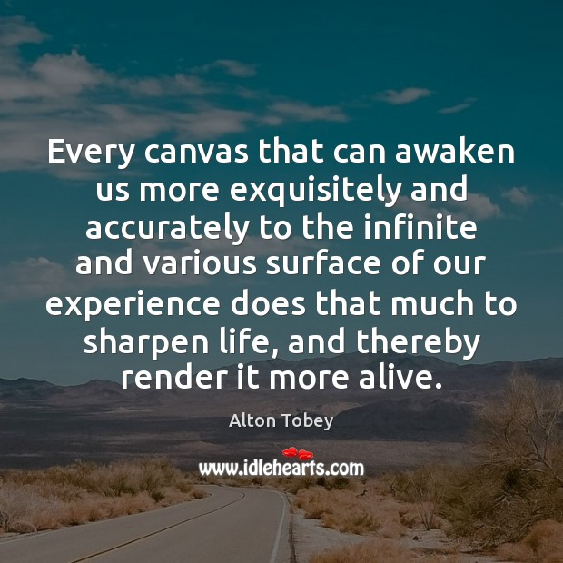 Every canvas that can awaken us more exquisitely and accurately to the Image