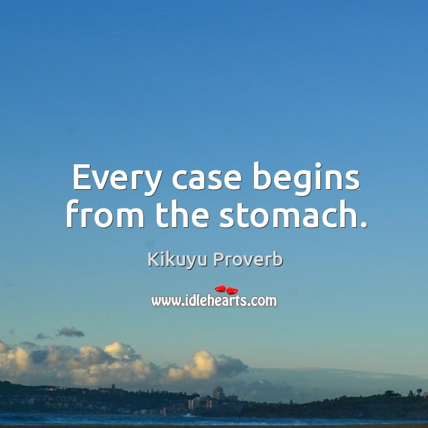 Every case begins from the stomach. Kikuyu Proverbs Image
