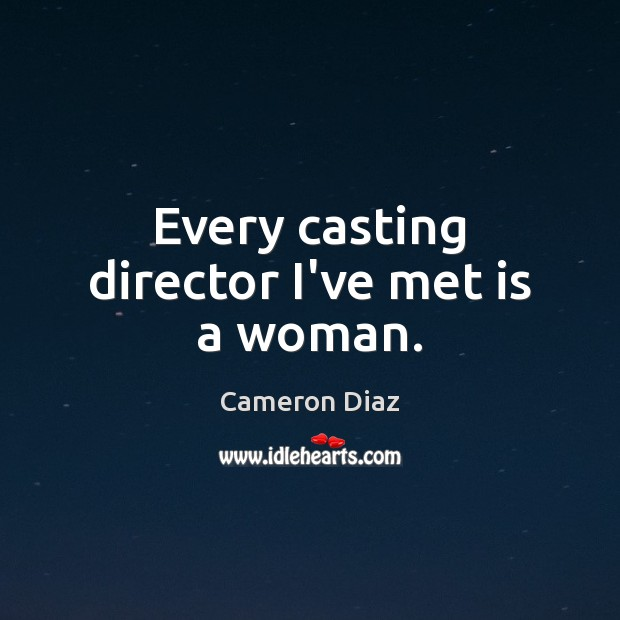 Image, Every casting director I've met is a woman.