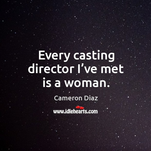 Every casting director I've met is a woman. Image