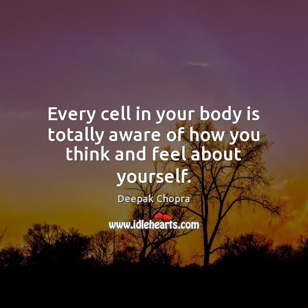 Every cell in your body is totally aware of how you think and feel about yourself. Image