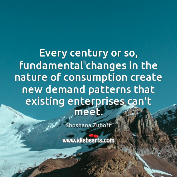 Every century or so, fundamental changes in the nature of consumption create Image