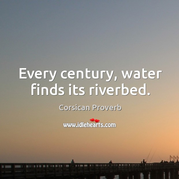 Image, Every century, water finds its riverbed.