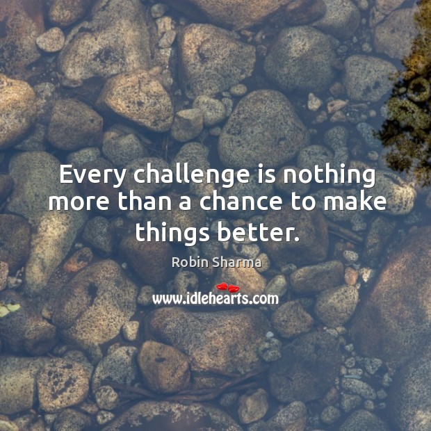 Every challenge is nothing more than a chance to make things better. Image