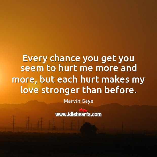 Every chance you get you seem to hurt me more and more, Image