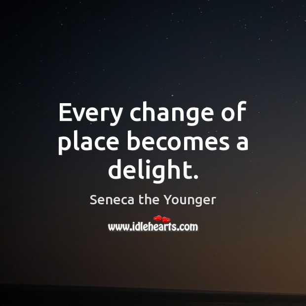Every change of place becomes a delight. Image