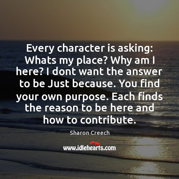 Every character is asking: Whats my place? Why am I here? I Character Quotes Image