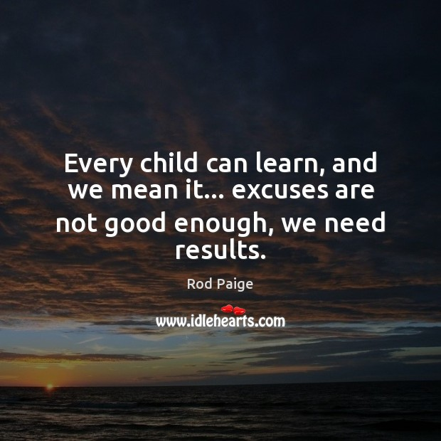 Image, Every child can learn, and we mean it… excuses are not good enough, we need results.