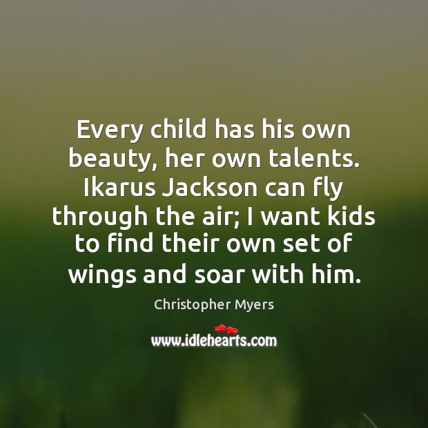 Every child has his own beauty, her own talents. Ikarus Jackson can Image