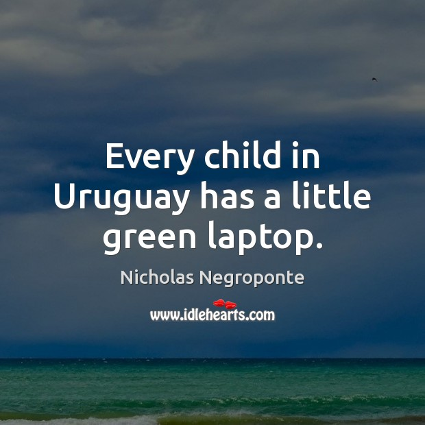 Every child in Uruguay has a little green laptop. Image