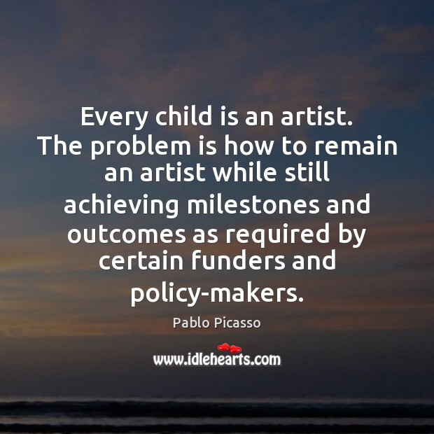 Image, Every child is an artist. The problem is how to remain an