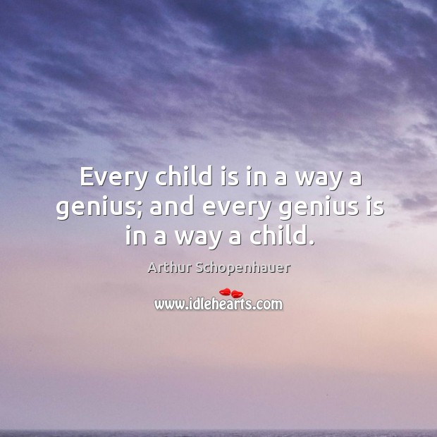 Every child is in a way a genius; and every genius is in a way a child. Image