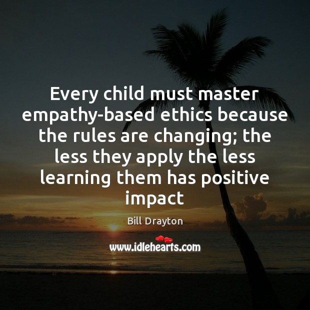 Every child must master empathy-based ethics because the rules are changing; the Image