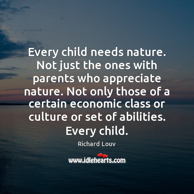 Image, Every child needs nature. Not just the ones with parents who appreciate