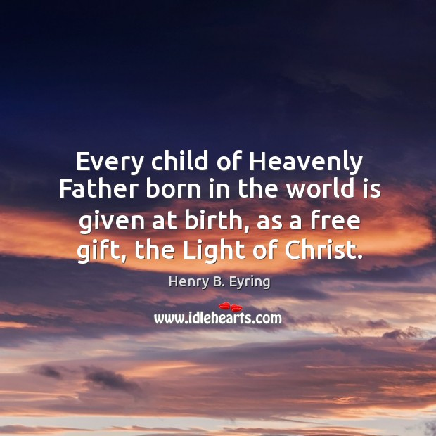 Image, Every child of Heavenly Father born in the world is given at