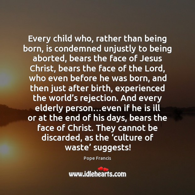 Every child who, rather than being born, is condemned unjustly to being Image