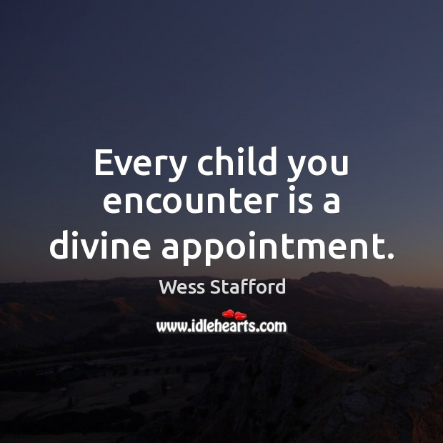 Image, Every child you encounter is a divine appointment.