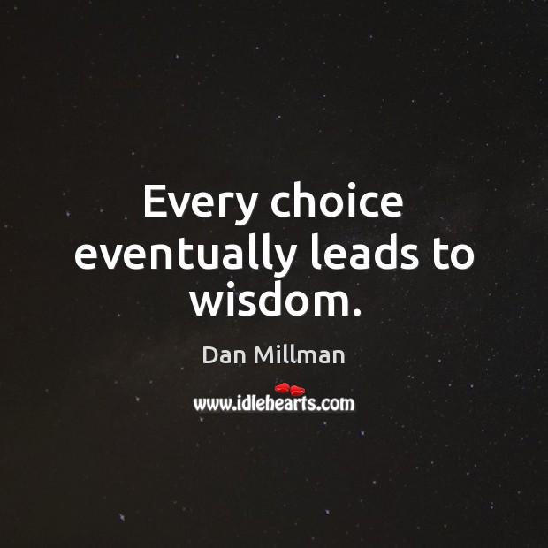 Every choice eventually leads to wisdom. Image