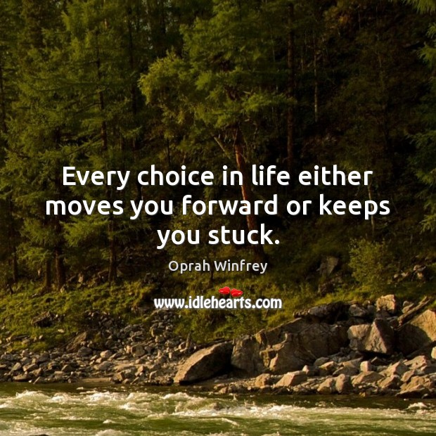 Every choice in life either moves you forward or keeps you stuck. Image