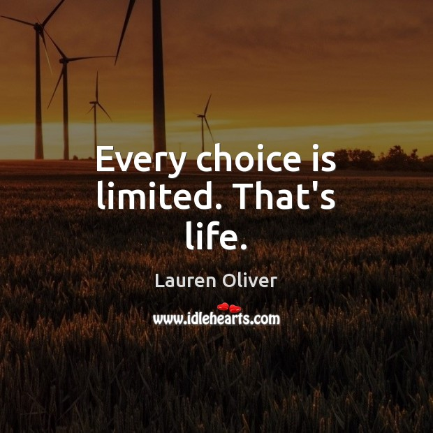 Every choice is limited. That's life. Lauren Oliver Picture Quote