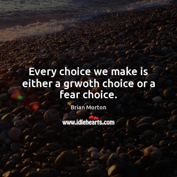 Every choice we make is either a grwoth choice or a fear choice. Image
