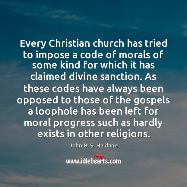 Every Christian church has tried to impose a code of morals of John B. S. Haldane Picture Quote