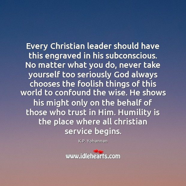 Every Christian leader should have this engraved in his subconscious. No matter K.P. Yohannan Picture Quote