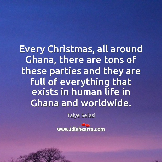 Every Christmas, all around Ghana, there are tons of these parties and Taiye Selasi Picture Quote