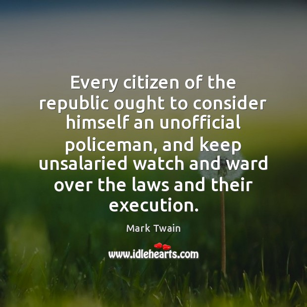 Image, Every citizen of the republic ought to consider himself an unofficial policeman,