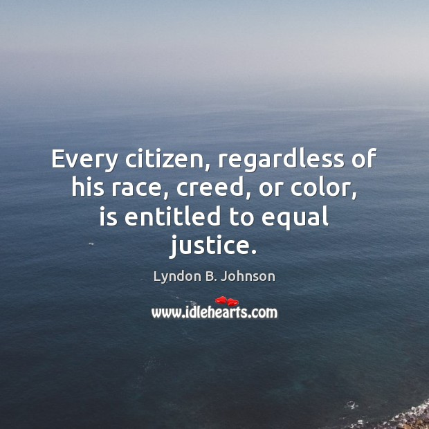 Every citizen, regardless of his race, creed, or color, is entitled to equal justice. Image