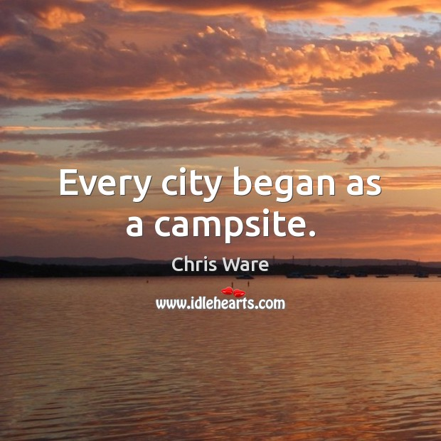 Chris Ware Picture Quote image saying: Every city began as a campsite.