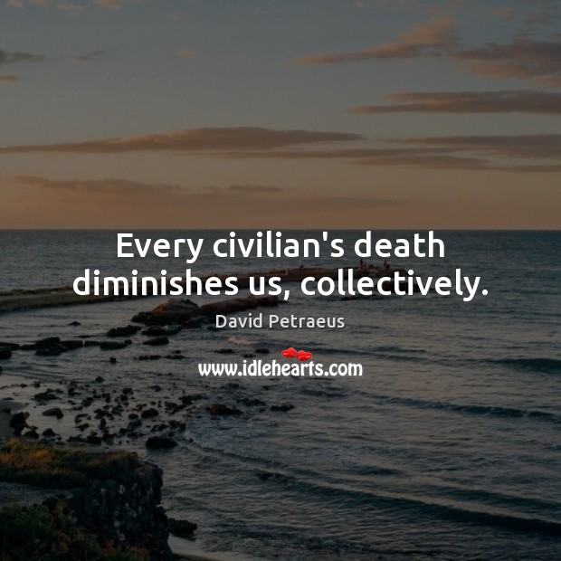 Every civilian's death diminishes us, collectively. Image