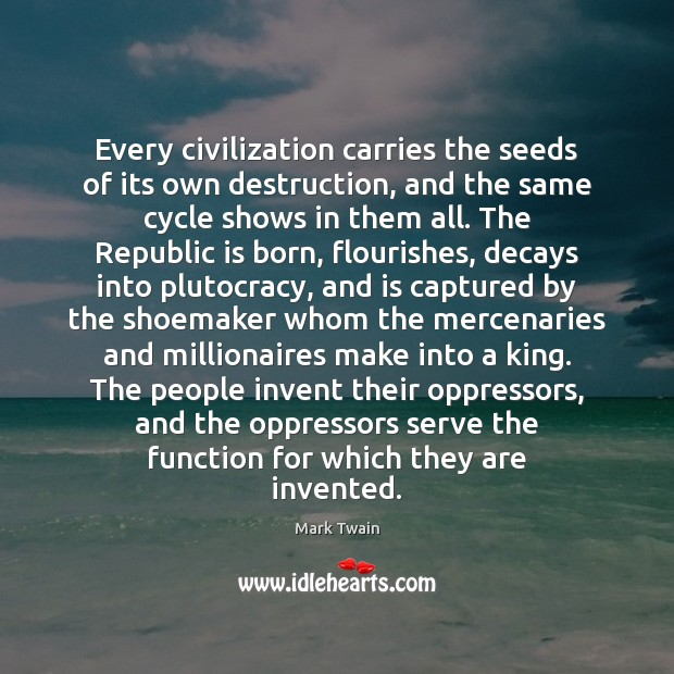 Every civilization carries the seeds of its own destruction, and the same Image