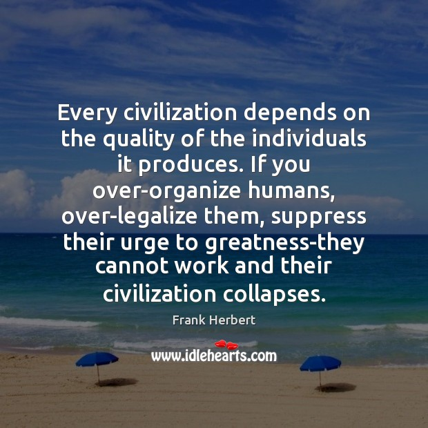 Every civilization depends on the quality of the individuals it produces. If Image