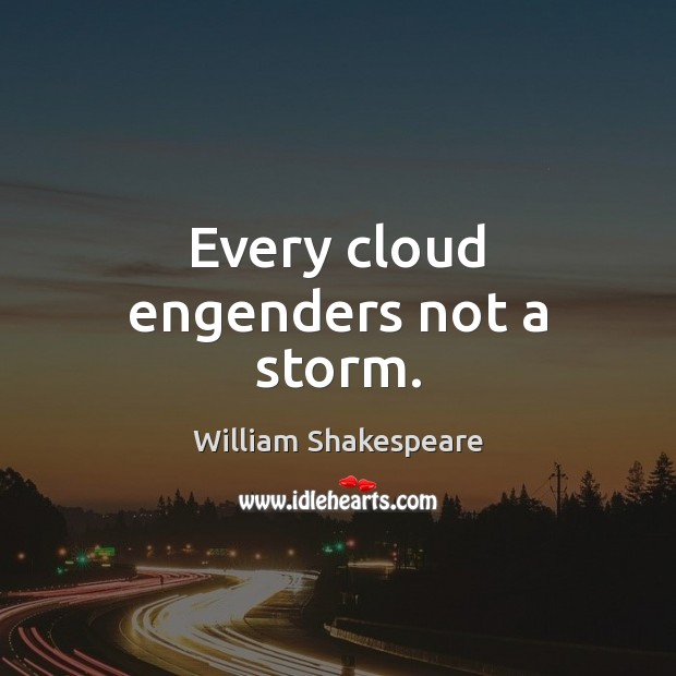 Every cloud engenders not a storm. Image