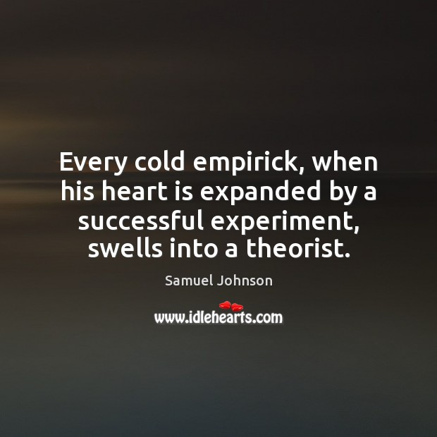 Image, Every cold empirick, when his heart is expanded by a successful experiment,