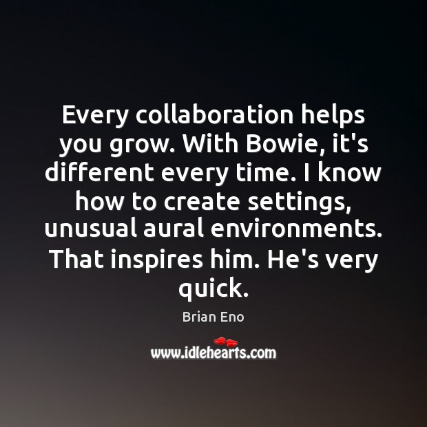 Every collaboration helps you grow. With Bowie, it's different every time. I Image