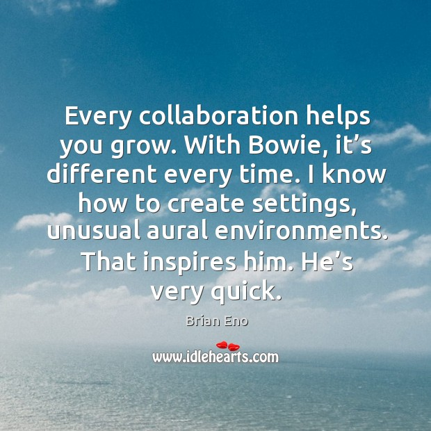 Image, Every collaboration helps you grow. With bowie, it's different every time.