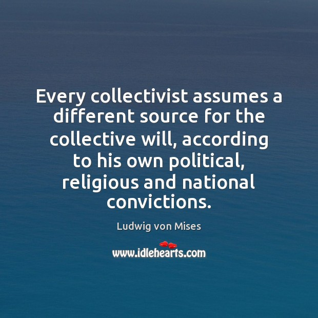 Every collectivist assumes a different source for the collective will, according to Image