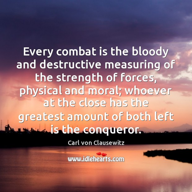 Image, Every combat is the bloody and destructive measuring of the strength of