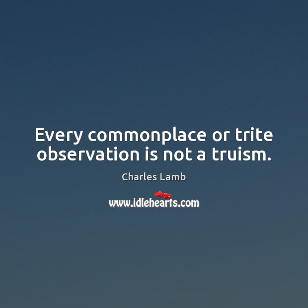Every commonplace or trite observation is not a truism. Image