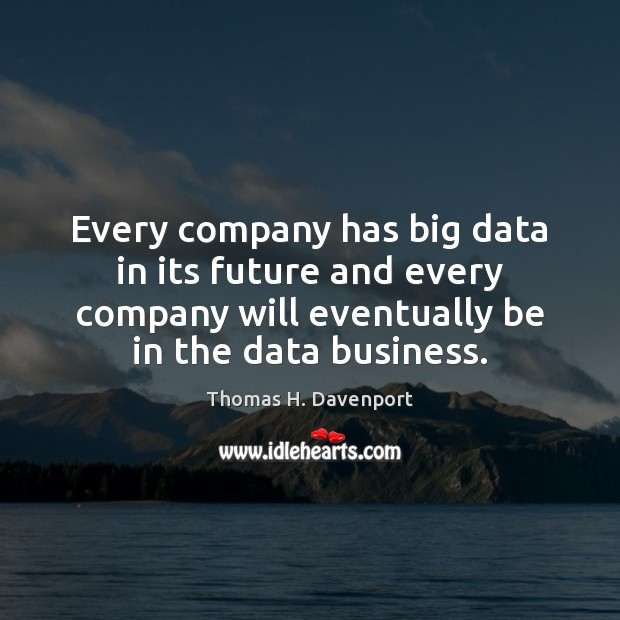Every company has big data in its future and every company will Image