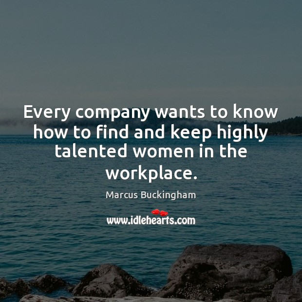Every company wants to know how to find and keep highly talented women in the workplace. Image